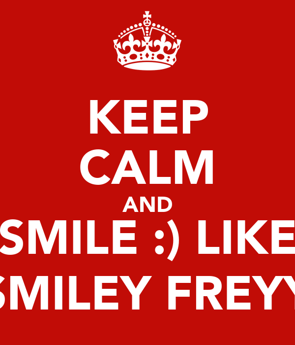 KEEP CALM AND SMILE :) LIKE SMILEY FREYY