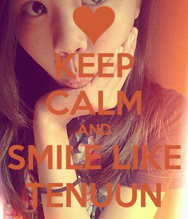 KEEP CALM AND SMILE LIKE TENUUN