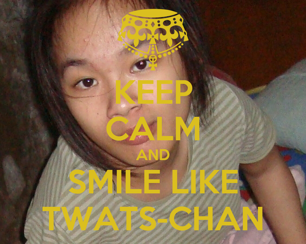 KEEP CALM AND SMILE LIKE TWATS-CHAN
