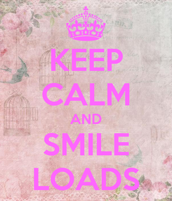 KEEP CALM AND SMILE LOADS