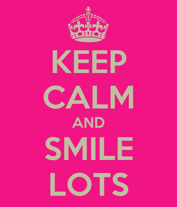 KEEP CALM AND SMILE LOTS
