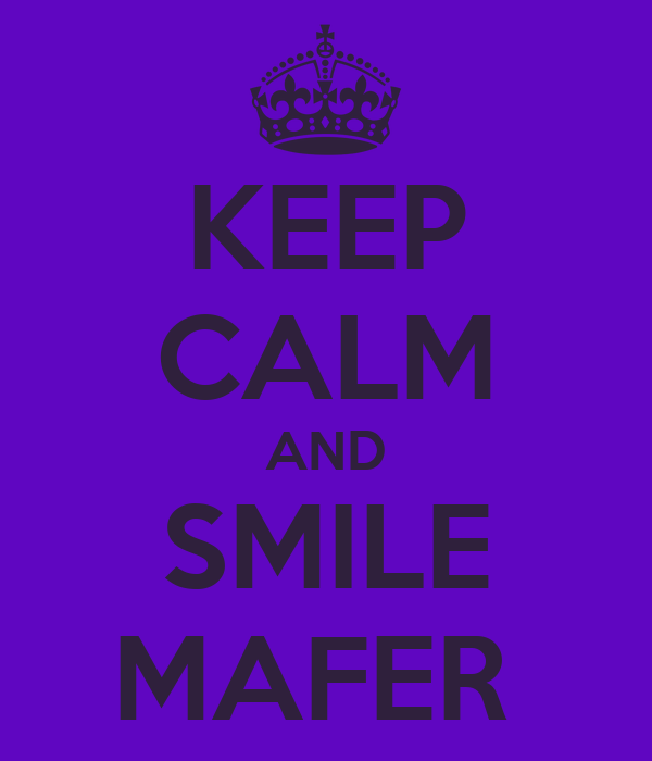 KEEP CALM AND SMILE MAFER