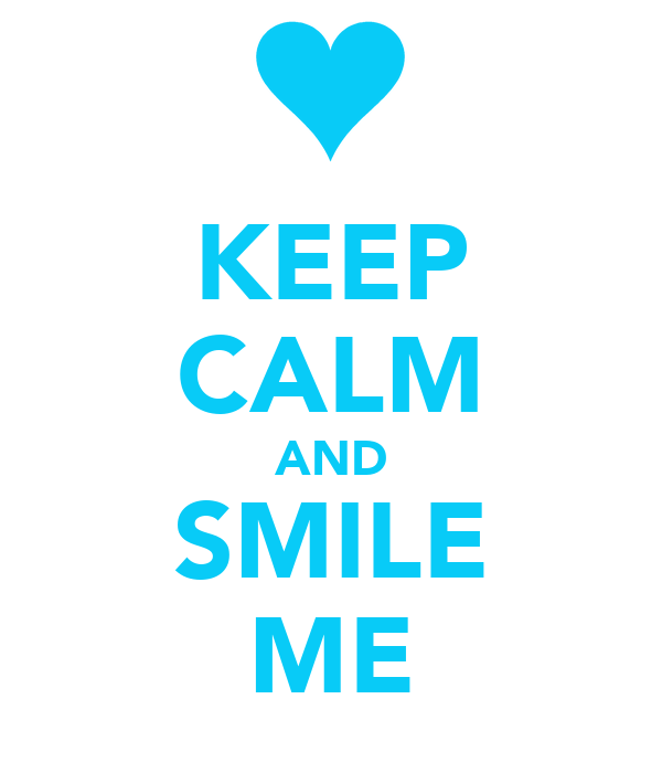 KEEP CALM AND SMILE ME