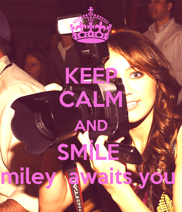 KEEP CALM AND SMİLE  miley  awaits you