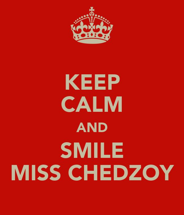 KEEP CALM AND SMILE MISS CHEDZOY