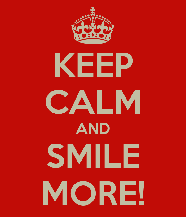 KEEP CALM AND SMILE MORE!