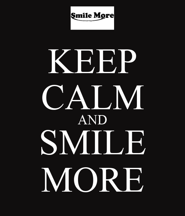 KEEP CALM AND SMILE MORE