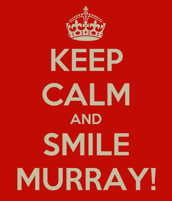 KEEP CALM AND SMILE MURRAY!