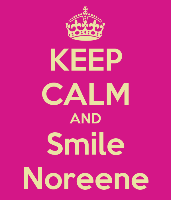 KEEP CALM AND Smile Noreene