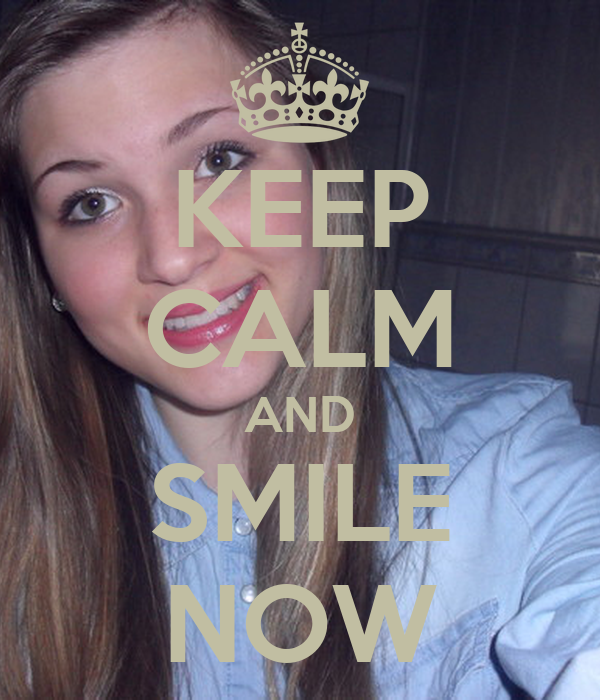 KEEP CALM AND SMILE NOW