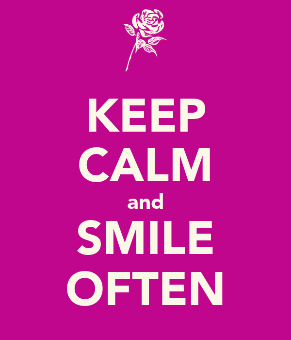 KEEP CALM and SMILE OFTEN
