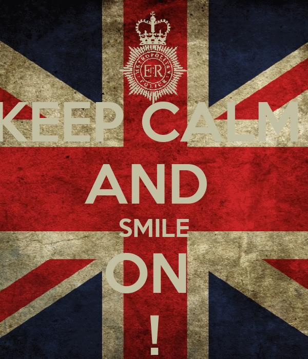 KEEP CALM  AND  SMILE ON  !