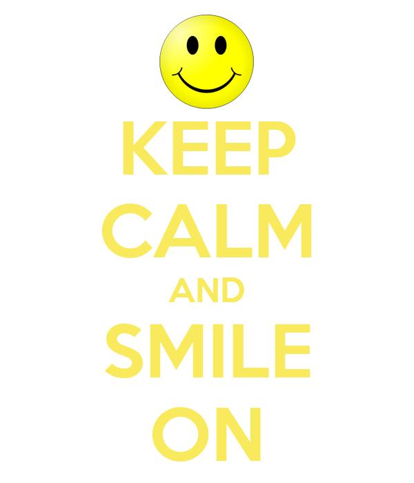 KEEP CALM AND SMILE ON