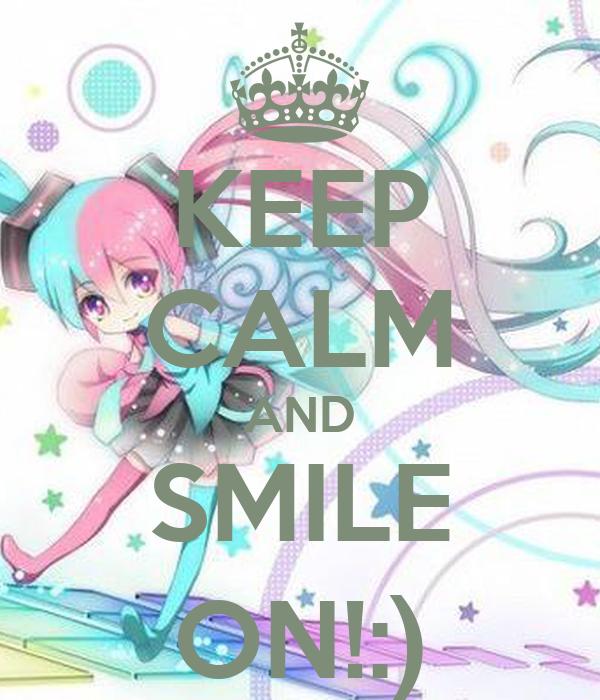 KEEP CALM AND SMILE ON!:)