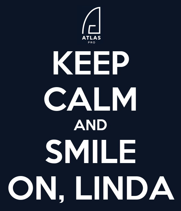 KEEP CALM AND SMILE ON, LINDA