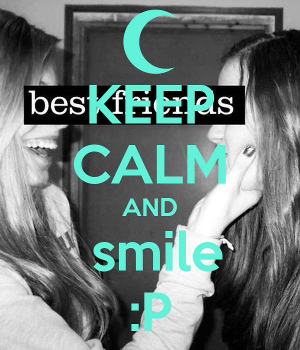 KEEP CALM AND  smile :P