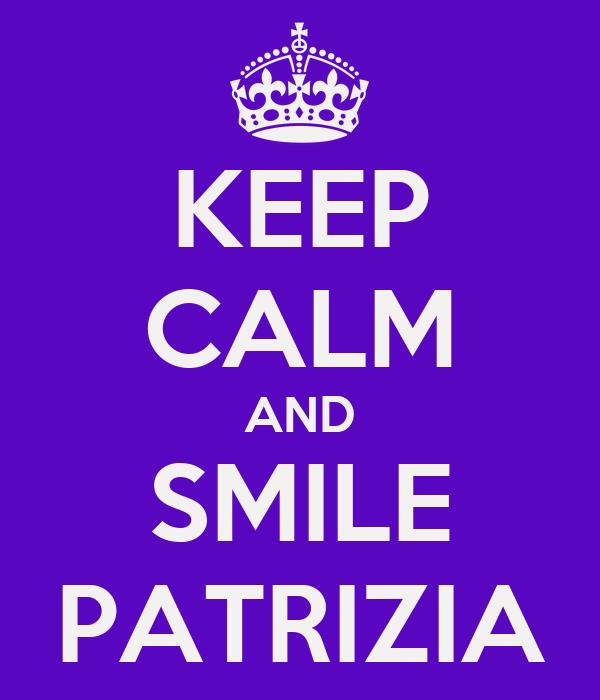KEEP CALM AND SMILE PATRIZIA