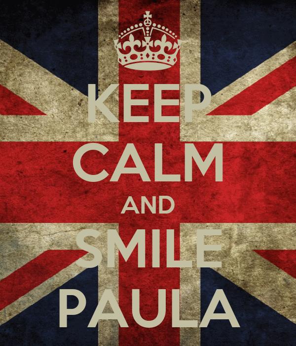 KEEP CALM AND SMILE PAULA