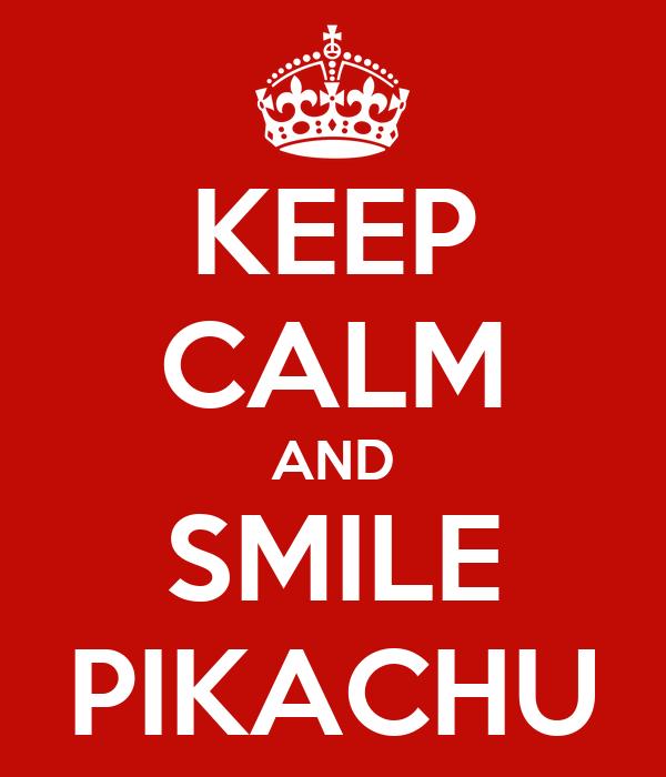 KEEP CALM AND SMILE PIKACHU