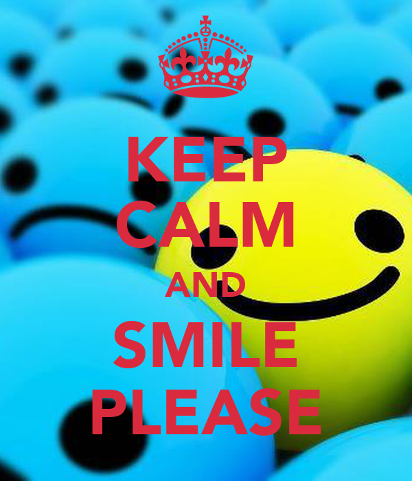 KEEP CALM AND SMILE PLEASE