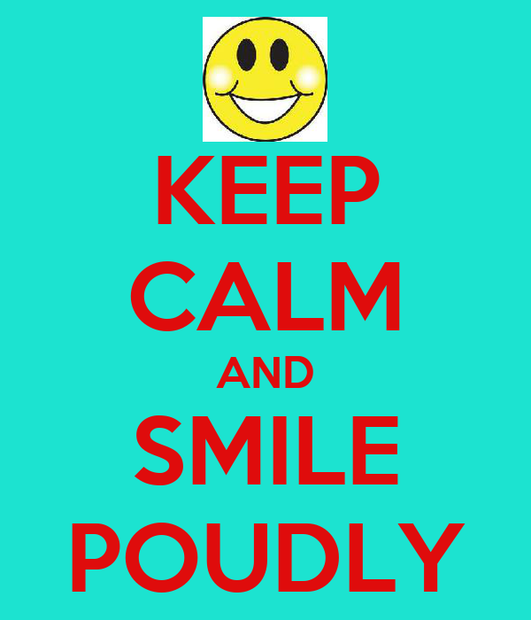 KEEP CALM AND SMILE POUDLY