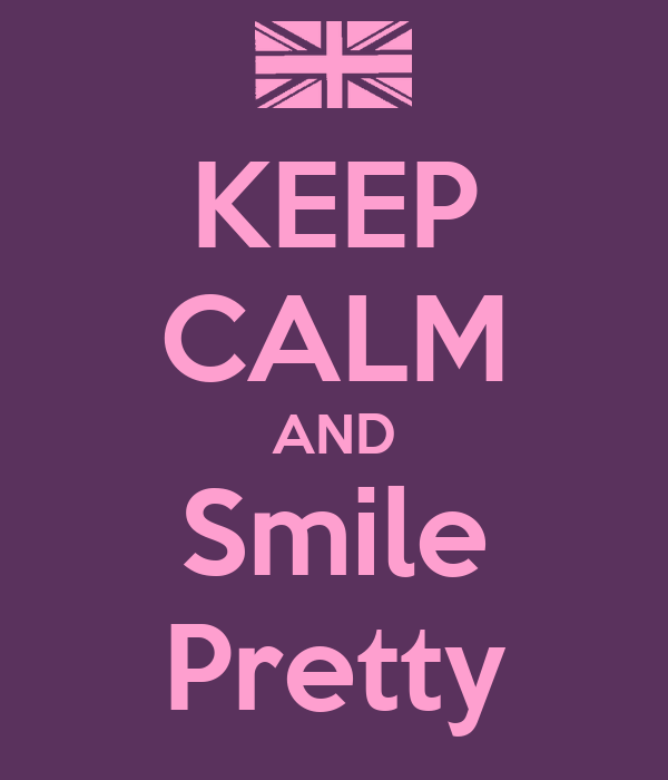 KEEP CALM AND Smile Pretty