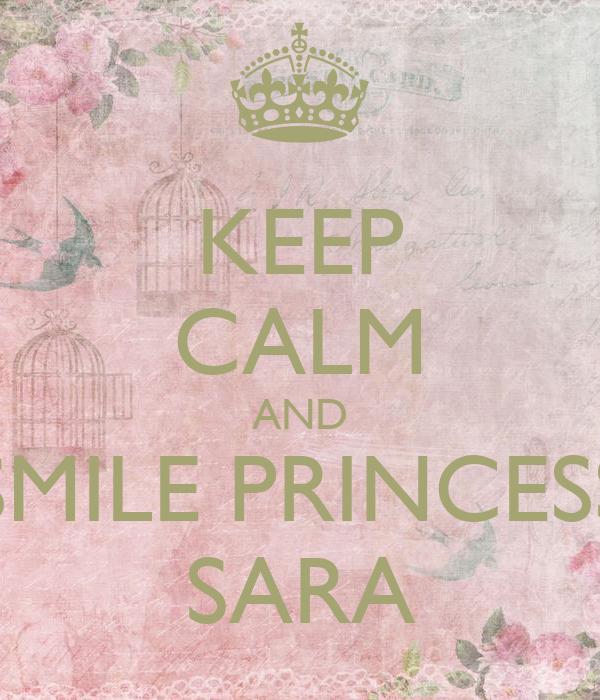 KEEP CALM AND SMILE PRINCESS SARA