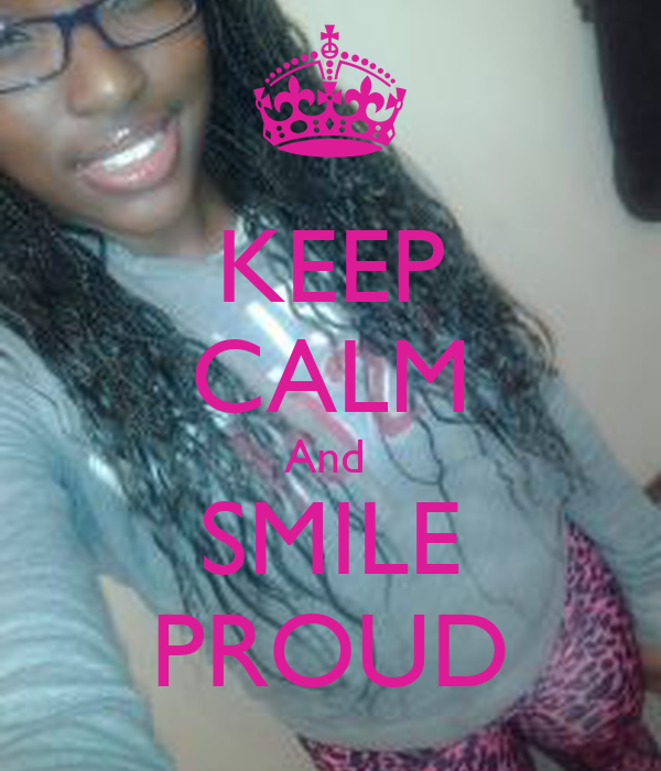 KEEP CALM And  SMILE PROUD