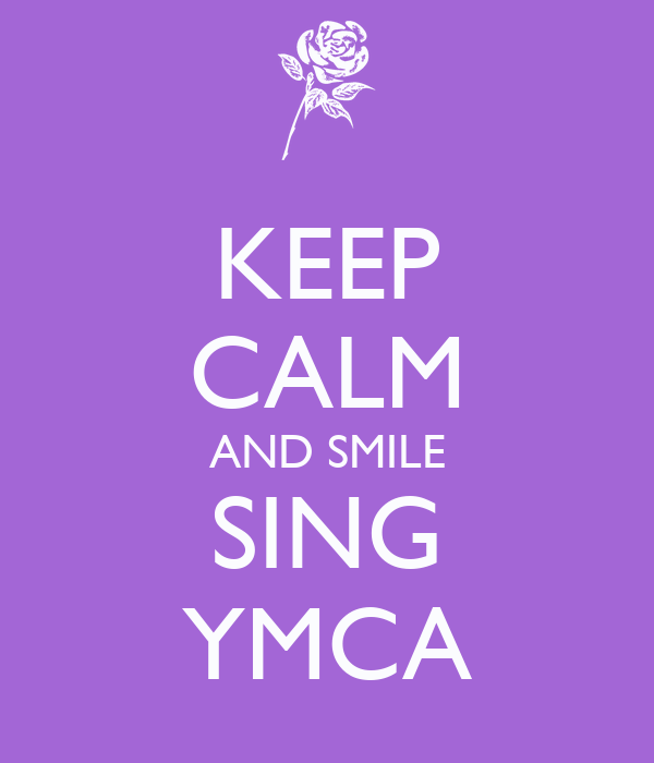 KEEP CALM AND SMILE SING YMCA