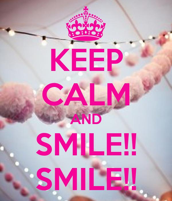 KEEP CALM AND SMILE!! SMILE!!