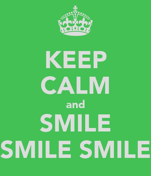KEEP CALM and SMILE SMILE SMILE