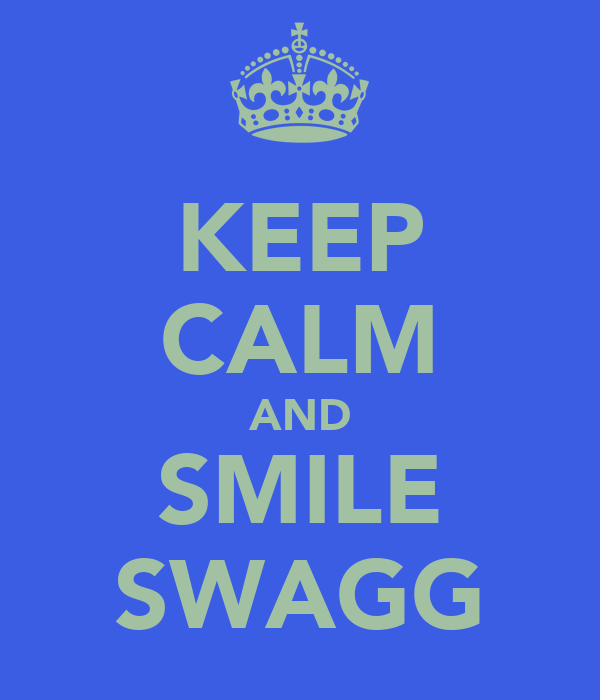 KEEP CALM AND SMILE SWAGG