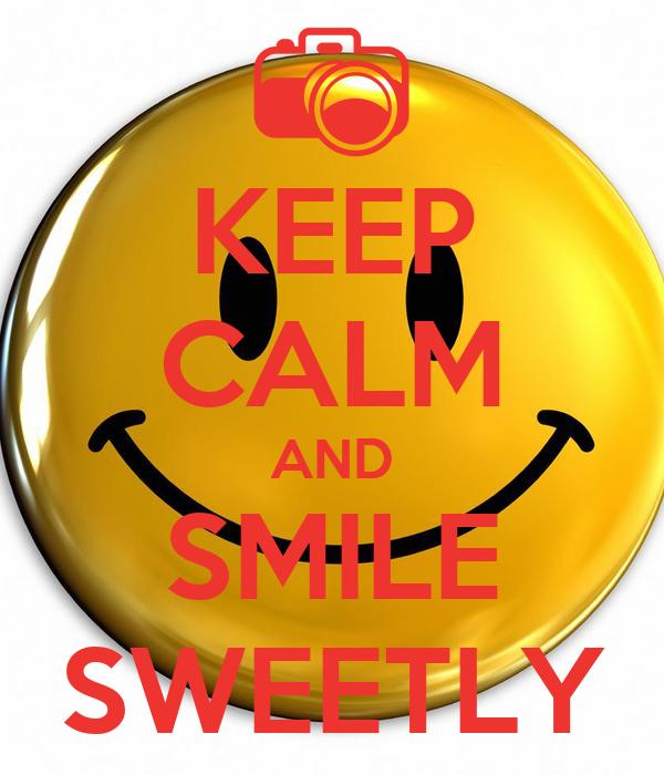 KEEP CALM AND SMILE SWEETLY