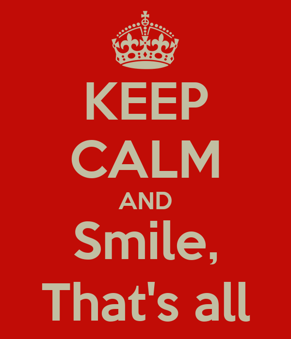 KEEP CALM AND Smile, That's all