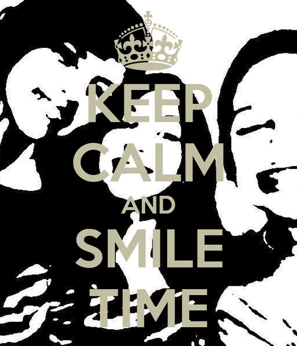 KEEP CALM AND SMILE TIME