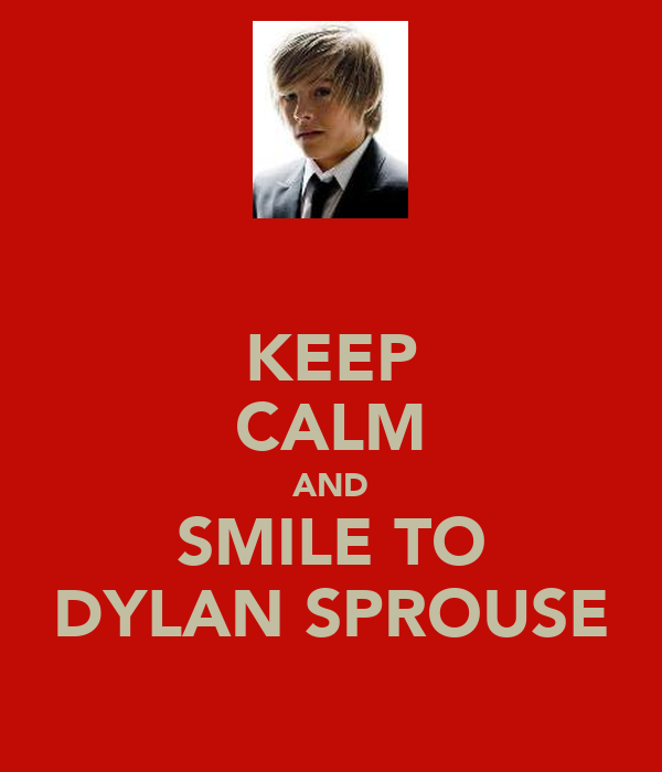 KEEP CALM AND SMILE TO DYLAN SPROUSE