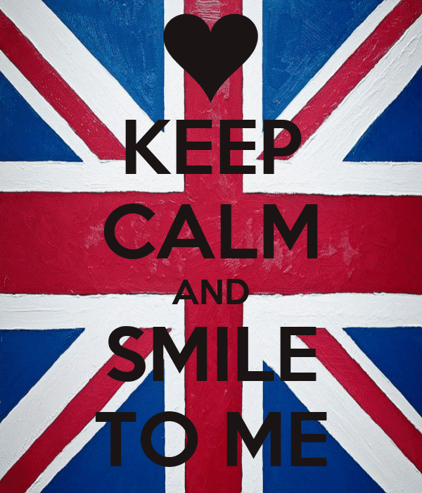 KEEP CALM AND SMILE TO ME