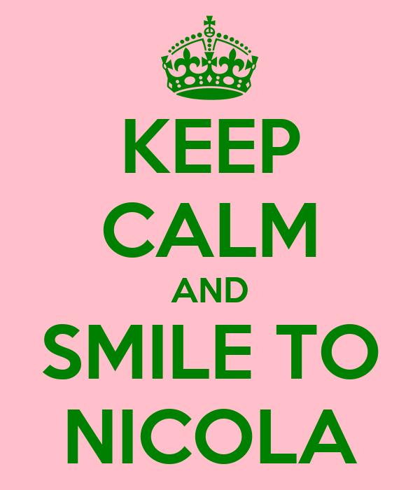 KEEP CALM AND SMILE TO NICOLA