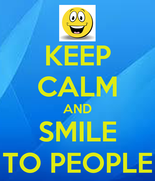 KEEP CALM AND SMILE TO PEOPLE