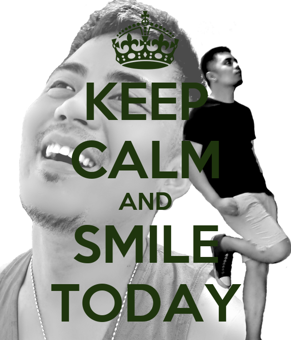 KEEP CALM AND SMILE TODAY