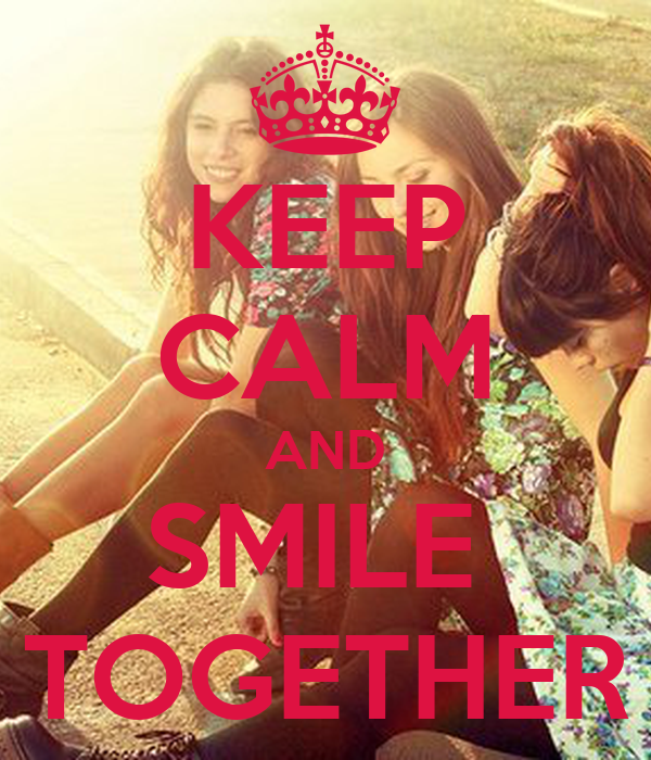 KEEP CALM AND SMILE  TOGETHER