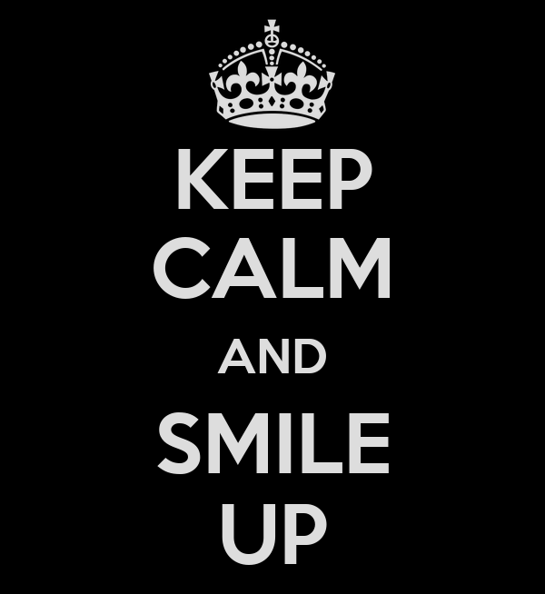 KEEP CALM AND SMILE UP