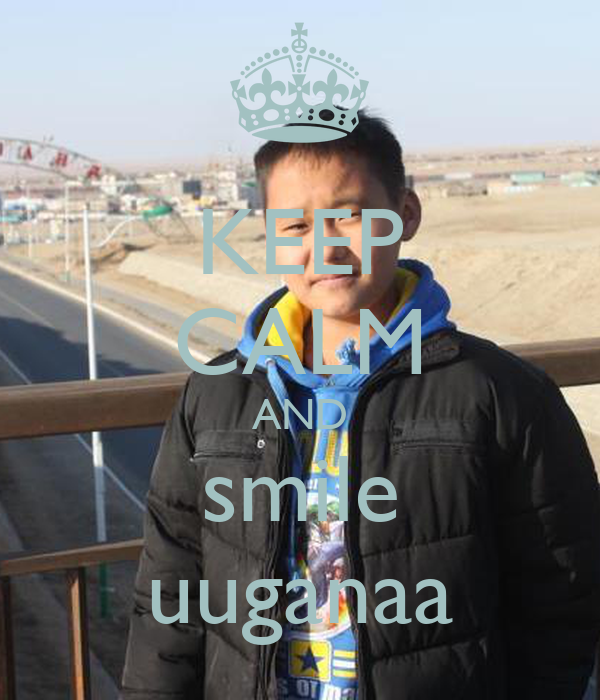KEEP CALM AND smile uuganaa