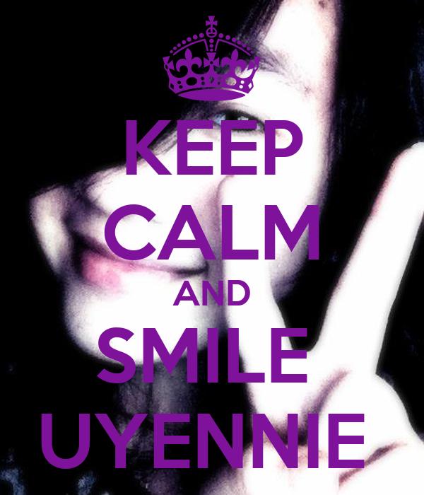 KEEP CALM AND SMILE  UYENNIE