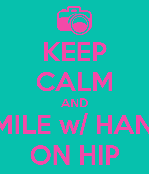 KEEP CALM AND SMILE w/ HAND ON HIP