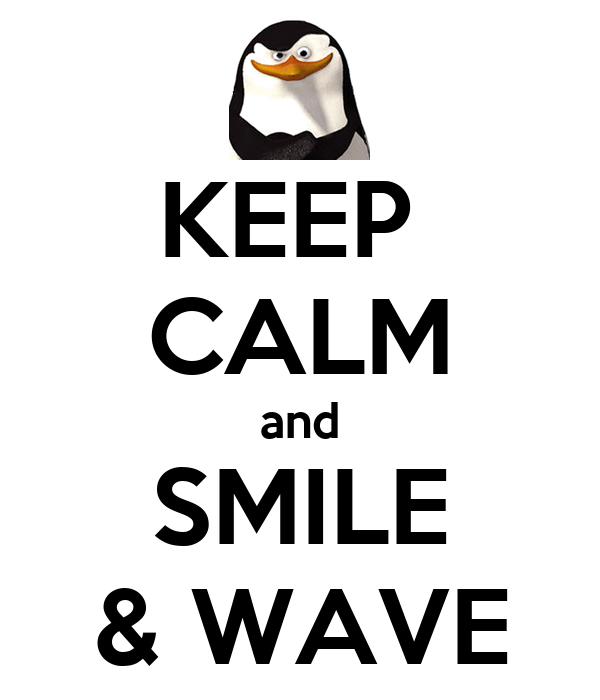 KEEP  CALM and SMILE & WAVE