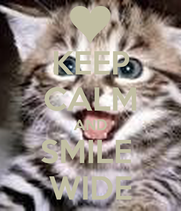 KEEP CALM AND SMILE  WIDE