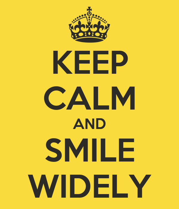 KEEP CALM AND SMILE WIDELY