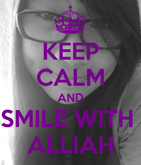 KEEP CALM AND SMILE WITH  ALLIAH