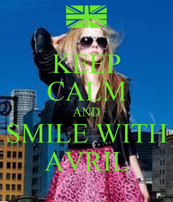 KEEP CALM AND SMILE WITH AVRIL